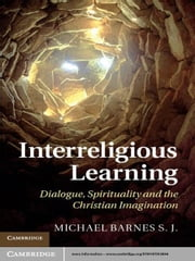 Interreligious Learning - Dialogue, Spirituality and the Christian Imagination ebook by Dr Michael Barnes  S.J.