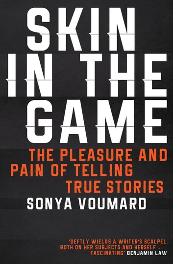 Skin in the Game - The pleasure and pain of telling true stories ebook by Sonya Voumard