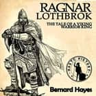 Ragnar Lothbrok - The Tale of a Viking Warrior King audiobook by Bernard Hayes, Jae Huff