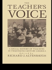 The Teacher's Voice - A Social History Of Teaching In 20th Century America ebook by Richard Altenbaugh