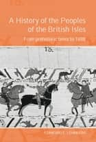 A History of the Peoples of the British Isles: From Prehistoric Times to 1688 ebook by Stanford Lehmberg