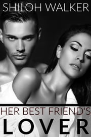 Her Best Friend's Lover ebook by Shiloh Walker