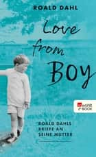 Love from Boy - Roald Dahls Briefe an seine Mutter ebook by Roald Dahl, Donald Sturrock, Jan Schönherr