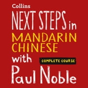 Next Steps in Mandarin Chinese with Paul Noble for Intermediate Learners – Complete Course: Mandarin Chinese Made Easy with Your 1 million-best-selling Personal Language Coach audiobook by Paul Noble, Kai-Ti Noble