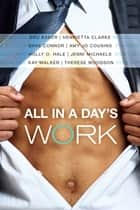 All in a Day's Work ebook by Henrietta Clarke, Bru Baker, Shae Connor,...