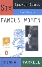 Six Clever Girls Who Became Famous Women ebook by Fiona Farrell