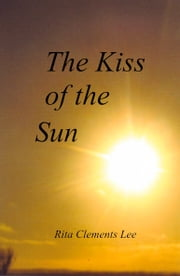The Kiss of the Sun ebook by Rita Clements Lee