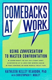Comebacks at Work - Using Conversation to Master Confrontation ebook by Kathleen Kelley Reardon, Christopher T. Noblet