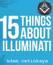 15 Things About Illuminati ebook by Adem Cetinkaya