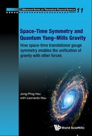 Space-Time Symmetry and Quantum YangMills Gravity - How Space-Time Translational Gauge Symmetry Enables the Unification of Gravity with Other Forces ebook by Jong-Ping Hsu,Leonardo Hsu