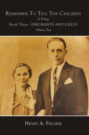 Emigrants And Exiles - Book Three, Volume Two ebook by Henry A. Fischer
