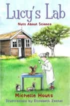 Nuts About Science - Lucy's Lab #1 ebook by Michelle Houts, Elizabeth Zechel