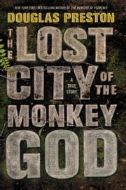 The Lost City of the Monkey God - A True Story ebook by Kobo.Web.Store.Products.Fields.ContributorFieldViewModel