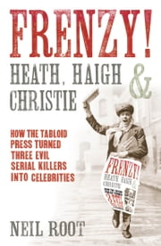 Frenzy! - How the tabloid press turned three evil serial killers into celebrities ebook by Neil Root