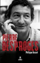 Pierre Desproges ebook by Philippe DURANT