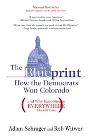 Blueprint - How the Democrats Won Colorado (and Why Republicans Everywhere Should Care) ebook by Adam Schrager,Rob Witwer