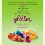 Waking Up in the Land of Glitter - A Crafty Chica Novel audiobook by Kathy Cano-Murillo