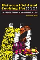 Between Field and Cooking Pot - The Political Economy of Marketwomen in Peru, Revised Edition ebook by Florence E. Babb