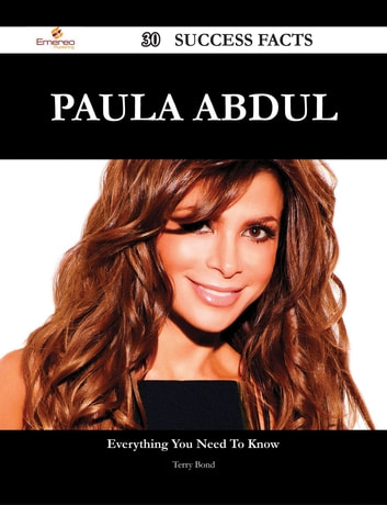 Paula Abdul 30 Success Facts - Everything you need to know about Paula Abdul ebook by Terry Bond
