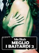 Meglio i bastardi 2 eBook by Miss Black