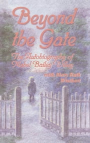 Beyond the Gate: The Autobiography of Mabel Bailey Willey ebook by Willey, Mabel Bailey