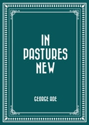 In Pastures New ebook by George Ade