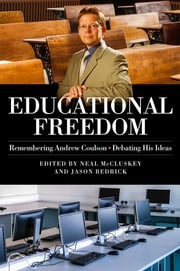 Educational Freedom - Remembering Andrew Coulson - Debating His Ideas ebook by Neal McCluskey, Jason Bedrick