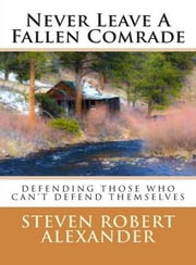 Never Leave A Fallen Comrade ebook by Steven Robert Alexander