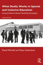 What Really Works in Special and Inclusive Education - Using Evidence-Based Teaching Strategies ebook by David Mitchell, Dean Sutherland