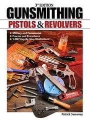Gunsmithing Pistols & Revolvers - 3rd Edition ebook by Sweeney, Patrick