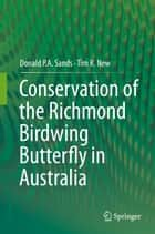 Conservation of the Richmond Birdwing Butterfly in Australia ebook by Donald P.A. Sands, Tim R. New