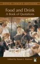 Food and Drink - A Book of Quotations ebook by Susan L. Rattiner