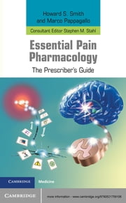 Essential Pain Pharmacology - The Prescriber's Guide ebook by Howard S. Smith,Marco Pappagallo,Stephen M. Stahl