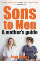 Sons to Men - A Mothers Guide ebook by Anne Harvey