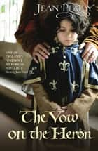 The Vow on the Heron - (Plantagenet Saga) ebook by