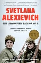 The Unwomanly Face of War - An Oral History of Women in World War II ebooks by Svetlana Alexievich, Richard Pevear, Larissa Volokhonsky