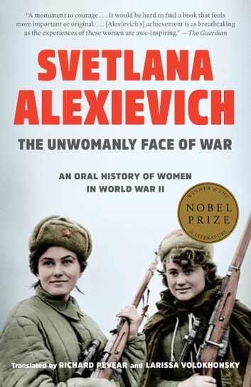 The Unwomanly Face of War - An Oral History of Women in World War II ebook by Svetlana Alexievich