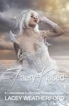Faery Kissed ebook by Lacey Weatherford