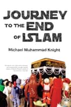 Journey to the End of Islam ebook by Michael  Muhammad Knight