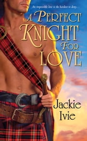 A Perfect Knight For Love ebook by Jackie Ivie