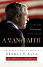 A Man of Faith - The Spiritual Journey of George W. Bush ebook by David Aikman