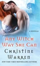 Any Witch Way She Can - A Novella ebook by Christine Warren