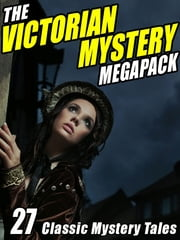 The Victorian Mystery Megapack: 27 Classic Mystery Tales ebook by Wilkie Collins, Arthur Conan Doyle, Arthur Morrison,...