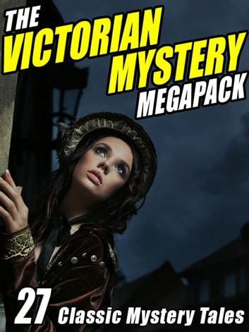 The Victorian Mystery Megapack: 27 Classic Mystery Tales ebook by Wilkie Collins,Arthur Conan Doyle,Arthur Morrison,Anna Katharine Green,Susan Glaspell,G.K. Chesterton,Max Pemberton,John Kendrick Bangs,Israel Zangwill,W.S. Gilbert,Rudyard Kipling,Grant Allen,Jacques Futrelle,M. McDonnell Bodkin,Catherine Louisa Pirkis,Robert Barr,Robert Barr,H. Greenhough Smith,Edgar Allan Poe,Jack London,Charles Dickens,J.P. Buschlen,Dick Donovan,R.C. Lehmann