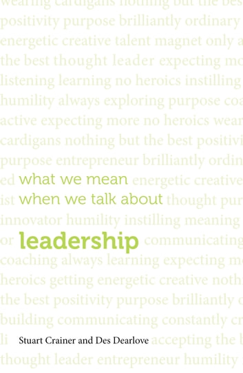 What we mean when we talk about leadership ebook by Stuart Crainer,Des Dearlove