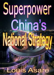 Superpower China's National Strategy ebook by Louis Asare