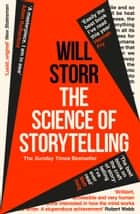 The Science of Storytelling: Why Stories Make Us Human, and How to Tell Them Better ebook by Will Storr