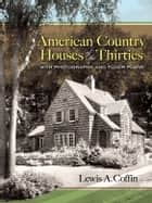 American Country Houses of the Thirties - With Photographs and Floor Plans ebook by Lewis A. Coffin