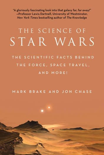 The Science of Star Wars - The Scientific Facts Behind the Force, Space Travel, and More! ebook by Mark Brake,Jon Chase