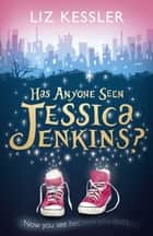 Has Anyone Seen Jessica Jenkins? ebook by Liz Kessler